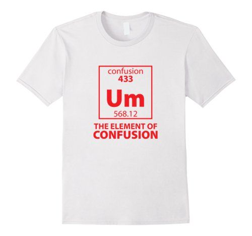 30 best funny periodic table element t shirts images on pinterest um the element of confusion periodic table t shirt urtaz Images