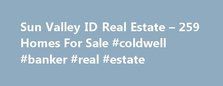 Sun Valley ID Real Estate – 259 Homes For Sale #coldwell #banker #real #estate http://real-estate.nef2.com/sun-valley-id-real-estate-259-homes-for-sale-coldwell-banker-real-estate/  #sun valley real estate # Sun Valley ID Real Estate Why use Zillow? Zillow helps you find the newest Sun Valley real estate listings. By analyzing information on thousands of single family homes for sale in Sun Valley, Idaho and across the United States, we calculate home values (Zestimates) and the Zillow Home…
