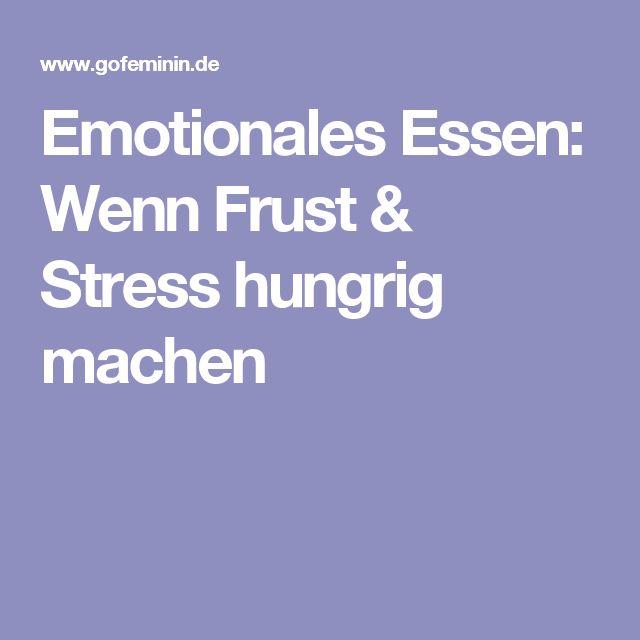 Emotionales Essen: Wenn Frust & Stress hungrig machen