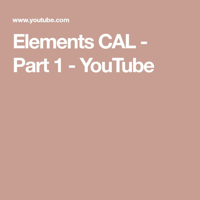 Elements CAL - Part 1 - YouTube
