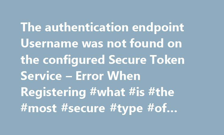 The authentication endpoint Username was not found on the configured Secure Token Service – Error When Registering #what #is #the #most #secure #type #of #authentication http://san-diego.remmont.com/the-authentication-endpoint-username-was-not-found-on-the-configured-secure-token-service-error-when-registering-what-is-the-most-secure-type-of-authentication/  # You are here: Home / Deployment / The authentication endpoint Username was not found on the configured Secure Token Service Error…