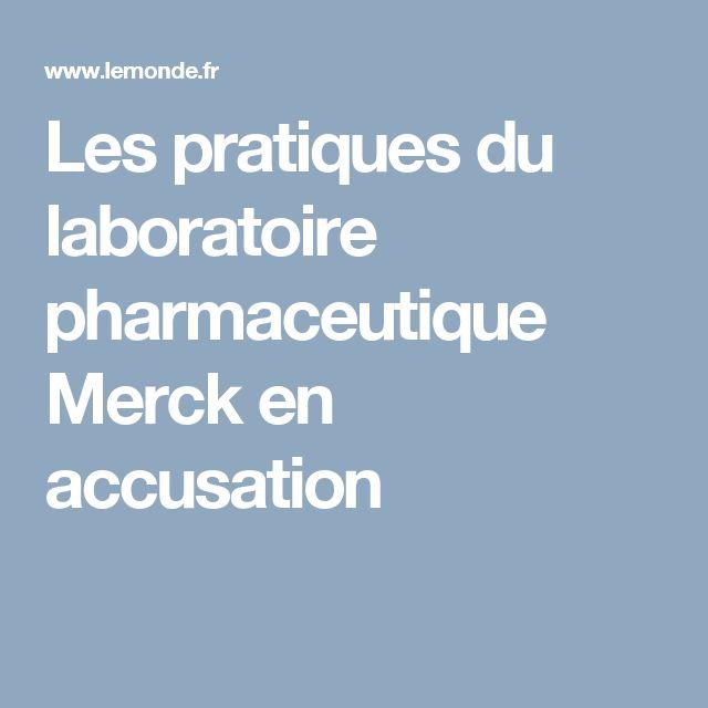 Les pratiques du laboratoire pharmaceutique Merck en accusation