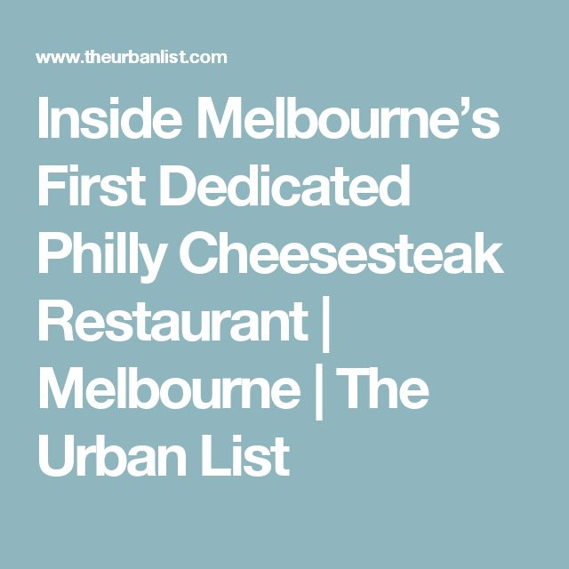 Inside Melbourne's First Dedicated Philly Cheesesteak Restaurant | Melbourne | The Urban List