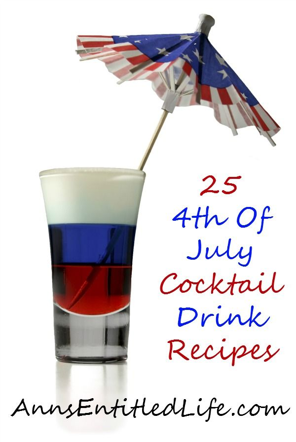 25 4th Of July Cocktail Drink Recipes; Celebrate Independence Day with these 25 4th Of July Cocktail Drink Recipes. Mix up a Margarita, Daiquiri, Painkiller and more. Kick back, relax, and enjoy one of these fun and refreshing libations this holiday weekend!  http://www.annsentitledlife.com/wine-and-liquor/25-4th-of-july-cocktail-drink-recipes/
