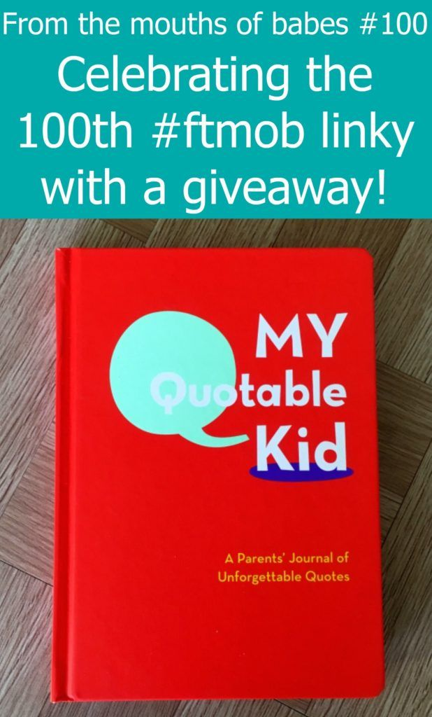 "Celebrating the 100th #ftmob linky with a giveaway for a copy of ""My Quotable Kid"" journal"