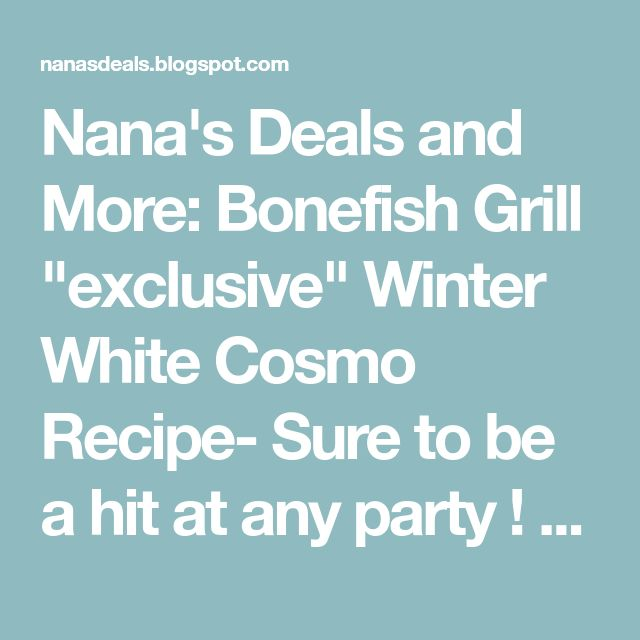 """Nana's Deals and More: Bonefish Grill """"exclusive"""" Winter White Cosmo Recipe- Sure to be a hit at any party ! #ad"""