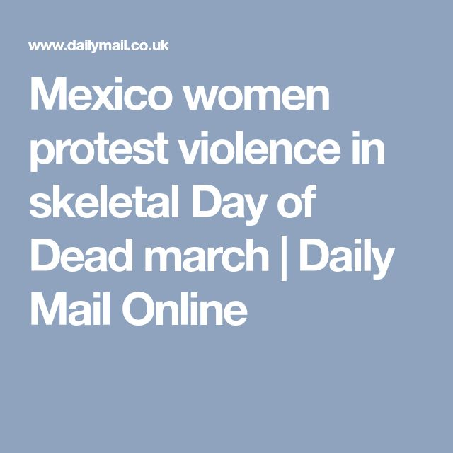 Mexico women protest violence in skeletal Day of Dead march | Daily Mail Online