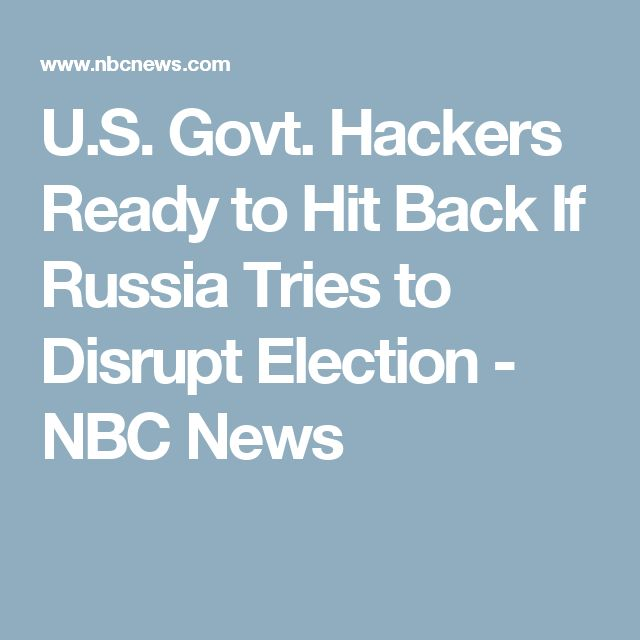 U.S. Govt. Hackers Ready to Hit Back If Russia Tries to Disrupt Election - NBC News