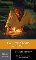Twelve years a slave : authoritative text, contexts, 2013 film adaptation : criticism, reviews, interview / Solomon Northup ; edited by Henry Louis Gates, Jr., Harvard University, and Kevin M. Burke, Harvard University