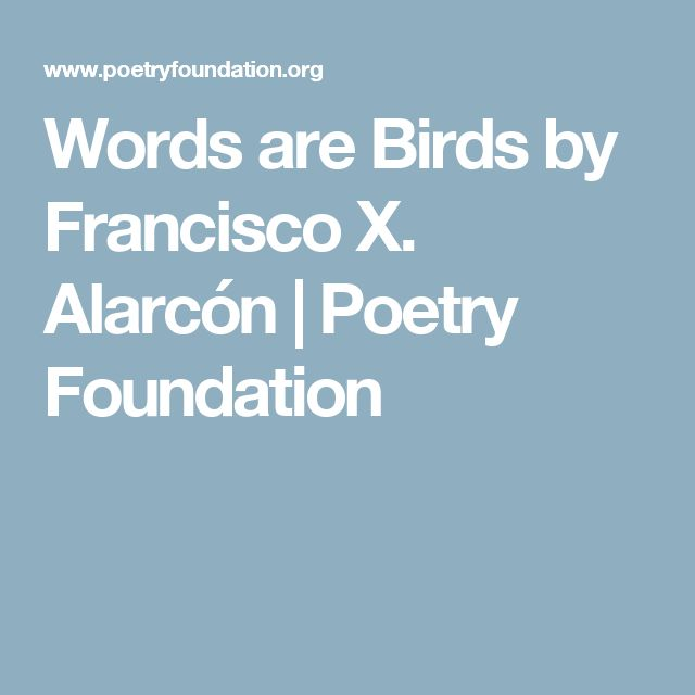 Words are Birds by Francisco X. Alarcón | Poetry Foundation