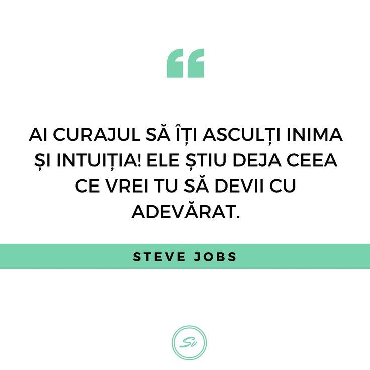 """""""Ai curajul să îți asculți inima și intuiția! Ele stiu deja ceea ce vrei tu să devii cu adevărat."""" - Steve Jobs  #intuitia #stevejobs"""