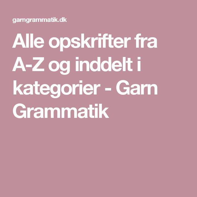 Alle opskrifter fra A-Z og inddelt i kategorier - Garn Grammatik