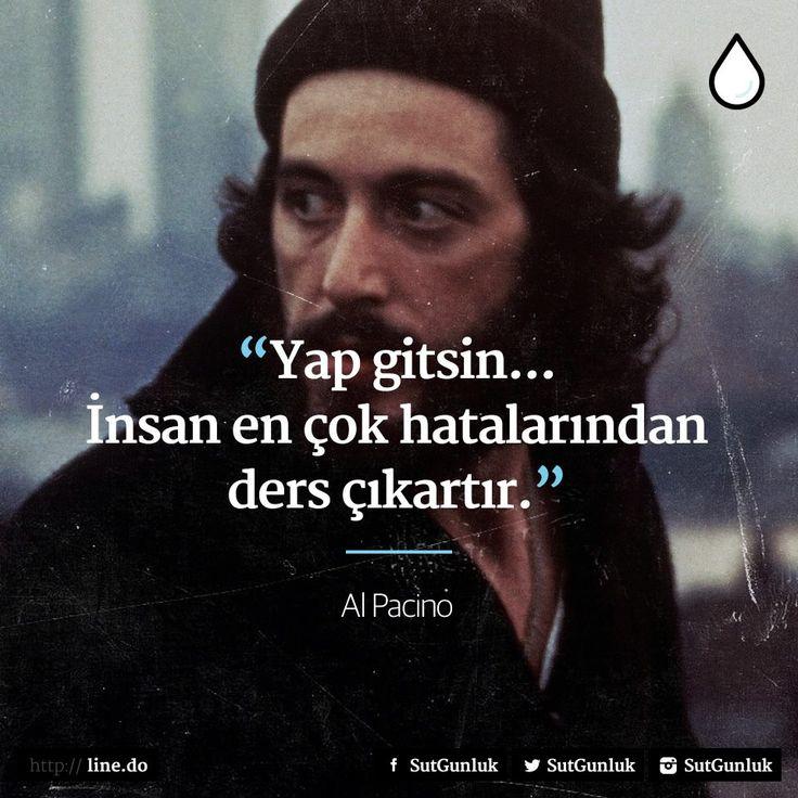 Yap gitsin... İnsan en çok hatalarından ders çıkartır. - Al Pacino #sözler…