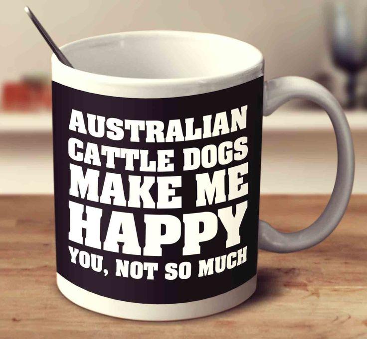 Australian Cattle Dogs Make Me Happy