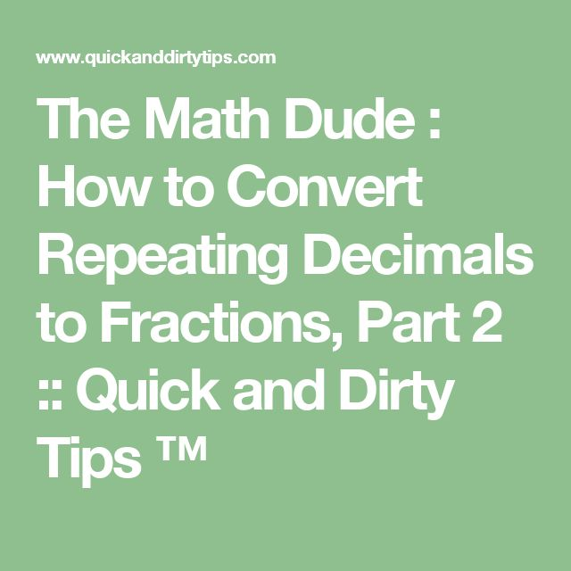 The Math Dude : How to Convert Repeating Decimals to Fractions, Part 2 :: Quick and Dirty Tips ™