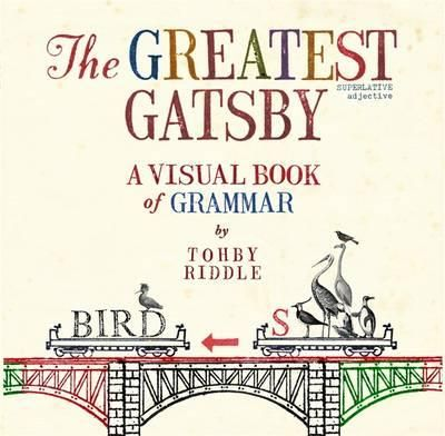 The Greatest Gatsby : A Visual Book of Grammar - Tohby Riddle