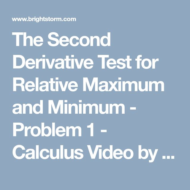 The Second Derivative Test for Relative Maximum and Minimum - Problem 1 - Calculus Video by Brightstorm