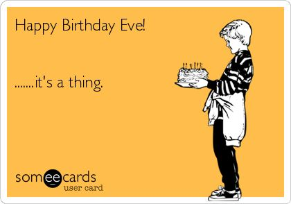 Happy Birthday Eve! .......it's a thing.