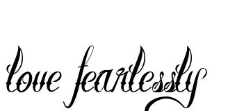 love fearlessly Tattoo