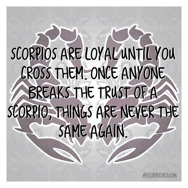 Scorpios are loyal until you cross them. Once anyone breaks the trust of a Scorpio, things are never the same again. #scorpioseason #scorpiofacts #scorpio #astrology