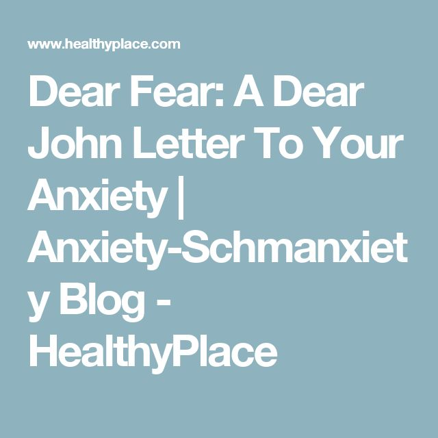 Dear Fear: A Dear John Letter To Your Anxiety | Anxiety-Schmanxiety Blog - HealthyPlace