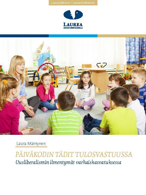    28. Mäntynen – Päiväkodin tädit tulosvastuussa. Uusliberalismin ilmentymät varhaiskasvatuksessa. (2014.)    Tämä julkaisu on Laurea Hyvinkään ylemmän ammattikorkeakoulututkinnon suorittaneen Laura Mäntysen opinnäytetyö. Työn tarkoituksena oli selvittää, millaisia ovat uusliberalismin ilmentymät varhaiskasvatuksessa ja miten työn tehostamisen vaatimukset ovat vaikuttaneet päiväkotien arkeen.