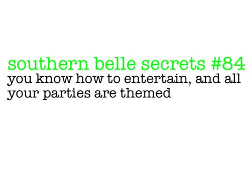 Always...Southern Belle Secrets, Southern Charms, Theme Parties, Secret Favorite Quotes Sayings, Things Southern, Southern Girls, Belle 84, So True, Themed Parties
