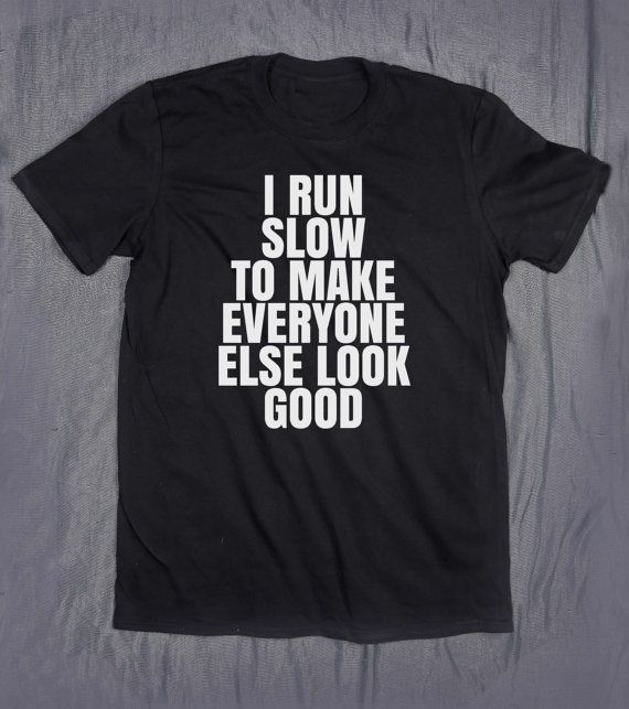 I Run Slow To Make Everyone Else Look Good Slogan Tee Funny Work Out Team Gym Running Fitness Runner Gift T-shirt  Size Chart:  UNI-SEX T-SHIRTS: Across Chest from Armpit to Armpit - Length from Collar to Bottom Hem  Small: 18in / 46cm - 28in / 71cm Medium: 20in / 51cm - 29in / 74cm Large: 22in / 56cm - 30in / 76cm X-Large: 24in / 61cm - 31in / 79cm 2X-Large: 26in / 66cm - 32in / 81cm  Our T-shirts are 100% soft ring spun cotton. They are uni-...