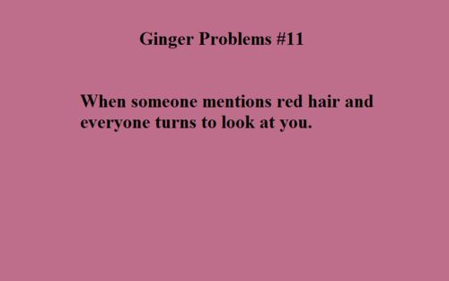 Or when your English says red headed step child and and everyone starts laughing cause you're right there...