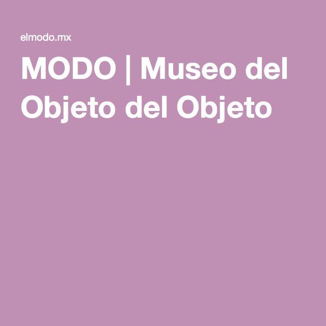 MODO | Museo del Objeto del Objeto