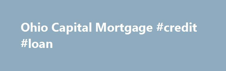 Ohio Capital Mortgage #credit #loan http://loan.remmont.com/ohio-capital-mortgage-credit-loan/  #next day loans # Ohio Capital Mortgage SAME DAY LOAN APPROVALS! CALL TODAY! 614-989-4812 Trying to find the right loan is just as important as finding the right home. Our dedication to you is to keep your homebuying process as stress free as possible. Several Financing Options Available. Whether you already own a home and…The post Ohio Capital Mortgage #credit #loan appeared first on Loan.