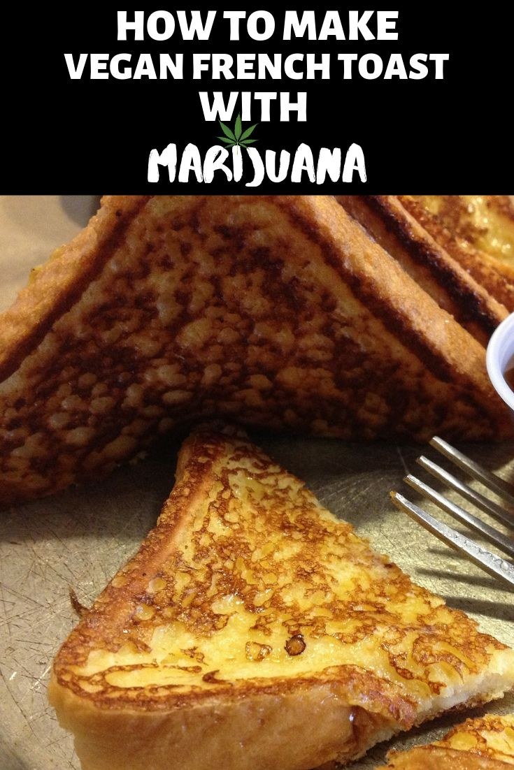 Vegan Weed-Infused French Toast Recipe