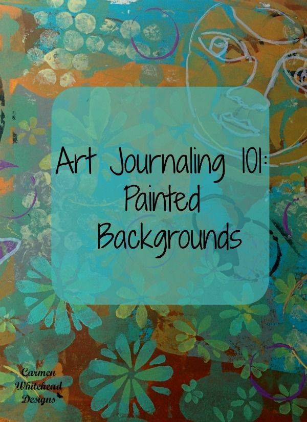 Art Journaling 101: painted backgrounds by www.carmenwhitehead.com