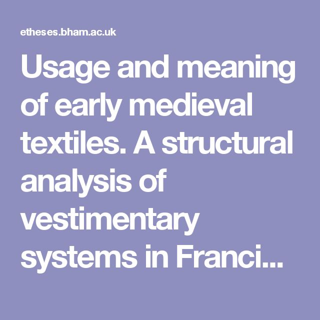 Usage and meaning of early medieval textiles. A structural analysis of vestimentary systems in Francia and Anglo-Saxon England - eTheses Repository