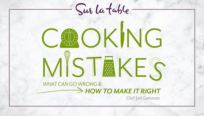Learn how to fix common cooking mistakes and avoid them altogether! Enjoy this free mini-class with Sur La Table's Senior Resident Chef Joel Gamoran.