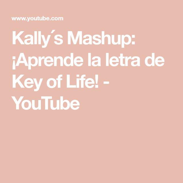Kally´s Mashup: ¡Aprende la letra de Key of Life! - YouTube