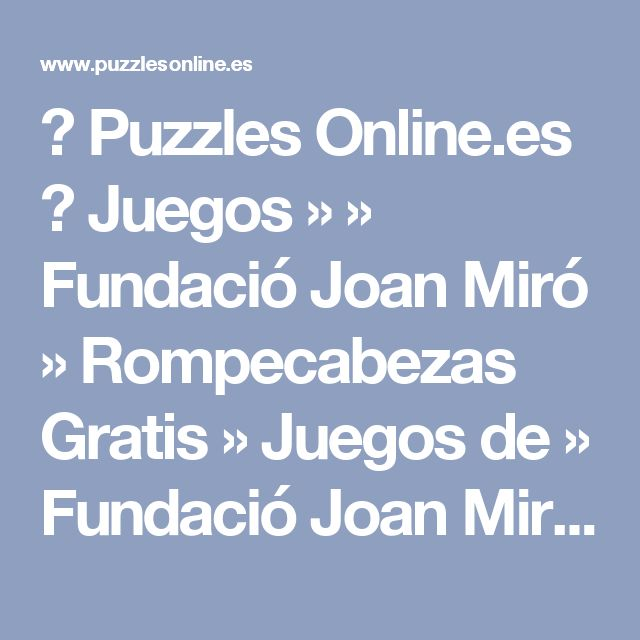 ✅ Puzzles Online.es  👍 Juegos »      » Fundació Joan Miró » Rompecabezas Gratis » Juegos de     » Fundació Joan Miró Puzzles Jigsaw