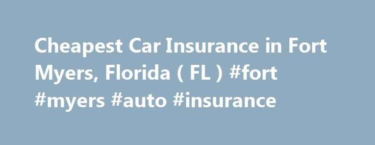 Cheapest Car Insurance in Fort Myers, Florida ( FL ) #fort #myers #auto #insurance http://honolulu.remmont.com/cheapest-car-insurance-in-fort-myers-florida-fl-fort-myers-auto-insurance/  # Car Insurance Agents in Fort Myers, Florida To Get Free Quotes for Cheap Car Insurance in Fort Myers, Florida – (FL) Either: Avalon Insurance Group Inc Nick Glaeser – State Farm Insurance Agent Tim Shaw Insurance Michele Losapio – State Farm Insurance Aaa Insurance Avalon Insurance Group Cathy L Sink Metro…