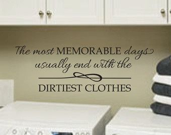 """Decal for Laundry Room. """"The most memorable days usually end with the dirtiest…"""