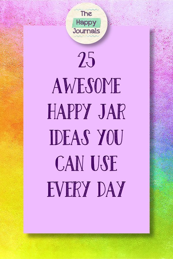 25 Awesome Happy Jar Ideas You Will Love The Happy Journals Happy Jar Inspirational Quotes Jar Quote Jar