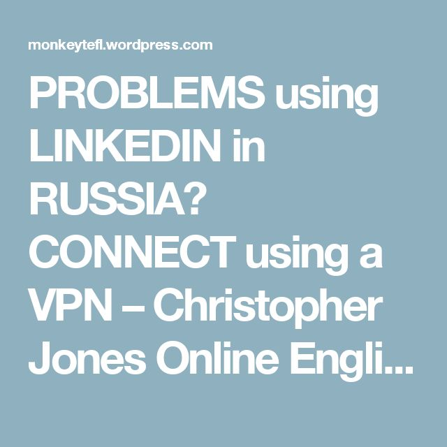PROBLEMS using LINKEDIN in RUSSIA? CONNECT using a VPN – Christopher Jones Online English