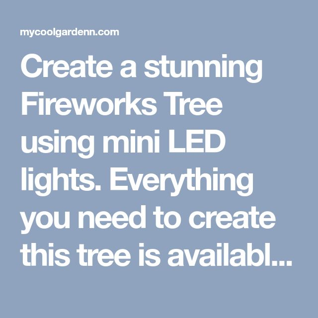 Create a stunning Fireworks Tree using mini LED lights. Everything you need to create this tree is available at Orchard Supply Hardware-except the tree, of course! - My Cool Garden