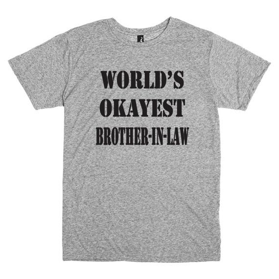Funny T shirt for brother-in-law.  World's okayest brother-in-law. Grey t shirt, long sleeves, or hoodie.