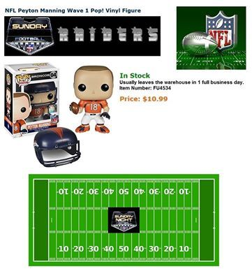 We have reached over 29,800 hits. Help Us To Help Others!  We have the items that Walmart, Target, Toys R Us, Universal, and Disneyland don't carry.  SUNDAY FOOTBALL  NFL Denver Broncos: NFL Peyton Manning Wave 1 Pop! Vinyl Figure In Stock  Price: $10.99  http://www.entertainmentearth.com/prodinfo.asp?number=FU4534&id=GO-412128922