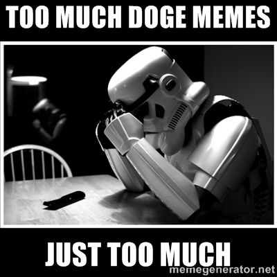 too much doge memes just too much - sad stormtrooper | Meme Generator