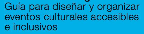 Guía para diseñar y organizar eventos culturales accesibles e inclusivos  http://elkartu.org/pdf/guia_eventos_accesibles_inclusivos_online_16-12-2016.pdf?platform=hootsuite