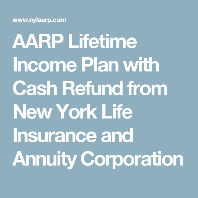 AARP Lifetime Income Plan with Cash Refund from New York Life Insurance and Annuity Corporation