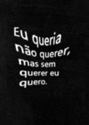 Eu queria não querer, mas sem querer eu quero. www.lolapolan.com.br