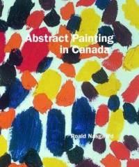 Abstract Painting in Canada - Roald Nasgaard