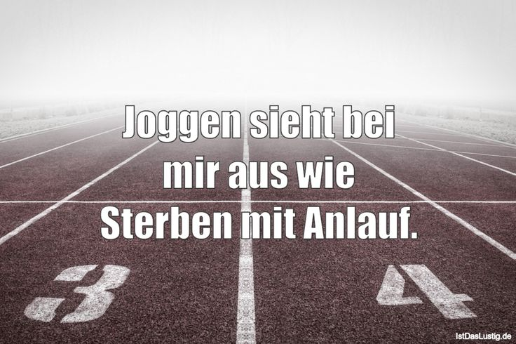Joggen sieht bei mir aus wie Sterben mit Anlauf. ... gefunden auf https://www.istdaslustig.de/spruch/2249 #lustig #sprüche #fun #spass